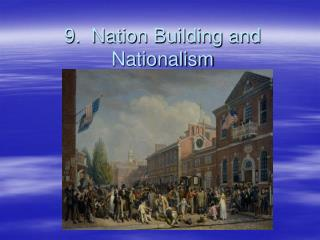 9.  Nation Building and Nationalism