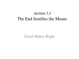 Section 5.2 The End Justifies the Means