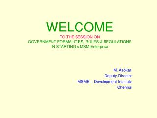 WELCOME TO THE SESSION ON GOVERNMENT FORMALITIES, RULES & REGULATIONS IN STARTING A MSM Enterprise