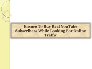 Ensure To Buy Real YouTube Subscribers While Looking For Onl