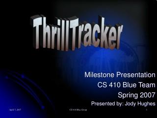 Milestone Presentation CS 410 Blue Team Spring 2007 Presented by: Jody Hughes