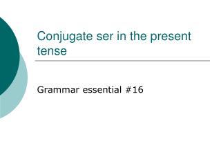 Conjugate ser in the present tense