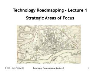 Technology Roadmapping – Lecture 1 Strategic Areas of Focus
