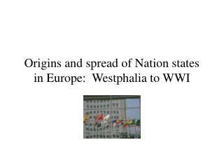 Origins and spread of Nation states in Europe: Westphalia to WWI