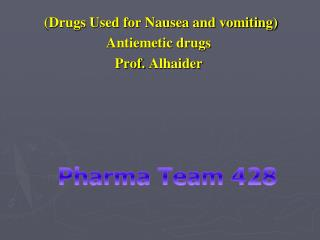 Drugs Used for Nausea and vomiting Antiemetic drugs Prof. Alhaider
