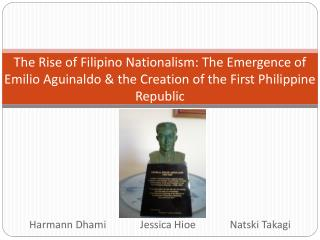 The Rise of Filipino Nationalism: The Emergence of Emilio Aguinaldo & the Creation of the First Philippine Republic