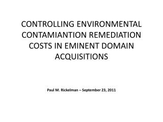 CONTROLLING ENVIRONMENTAL CONTAMIANTION REMEDIATION COSTS IN EMINENT DOMAIN ACQUISITIONS