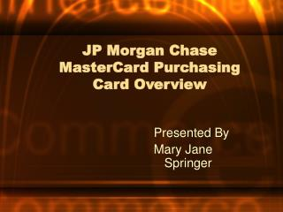 JP Morgan Chase MasterCard Purchasing Card Overview