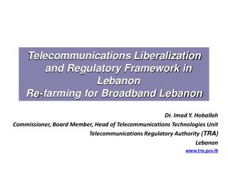 Telecommunications Liberalization and Regulatory Framework in Lebanon Re-farming for Broadband Lebanon