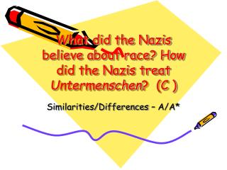 What did the Nazis believe about race? How did the Nazis treat Untermenschen ? (C )