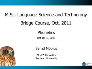 Phonetics Oct 18-19, 2011 Bernd Möbius FR 4.7, Phonetics Saarland University