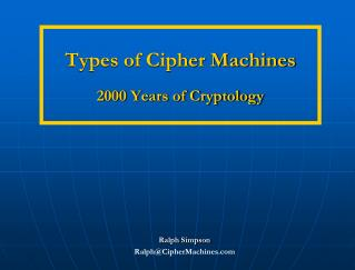 Types of Cipher Machines 2000 Years of Cryptology