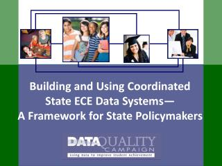 Building and Using Coordinated State ECE Data Systems— A Framework for State Policymakers