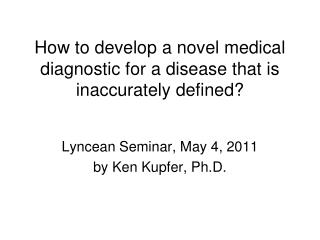 How to develop a novel medical diagnostic for a disease that is inaccurately defined?