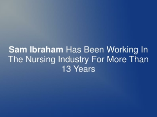 Sam Ibraham Has Been In Nursing Indus. For More Than 13 Yrs.