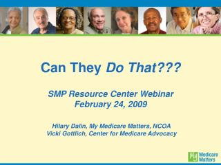 Can They  Do That??? SMP Resource Center Webinar February 24, 2009  Hilary Dalin, My Medicare Matters, NCOA  Vicki Gottl