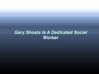 Gary Shoats Is A Dedicated Social Worker