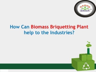How Can Biomass Briquetting Plant help to the Industries