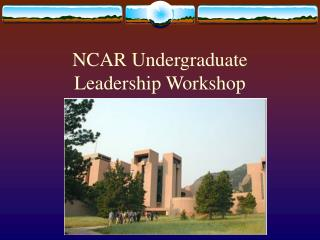 NCAR Undergraduate Leadership Workshop