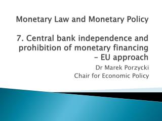 Monetary  Law and  Monetary  Policy 7. Central bank  independence  and  prohibition  of  monetary financing  – EU  app
