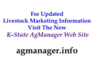 For Updated  Livestock Marketing Information Visit The New K-State AgManager Web Site agmanager.info