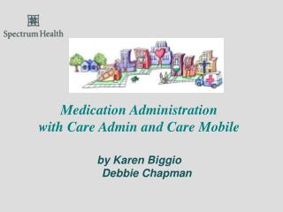 Medication Administration with Care Admin and Care Mobile by Karen Biggio      Debbie Chapman