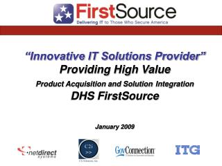 Innovative IT Solutions Provider  Providing High Value  Product Acquisition and Solution Integration  DHS FirstSource