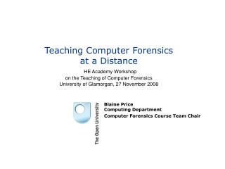 Teaching Computer Forensics  at a Distance   HE Academy Workshop  on the Teaching of Computer Forensics University of Gl