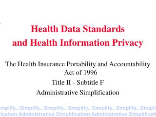 Health Data Standards and Health Information Privacy The Health Insurance Portability and Accountability Act of 1996 Tit