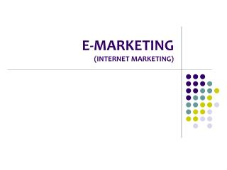 E-MARKETING (INTERNET MARKETING)