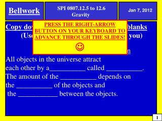 Copy down the following and fill in the blanks (Use page 521 in your book to help you) The Law of Universal Gravitation