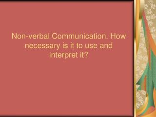 Non-verbal Communication. How necessary is it to use and  interpret it