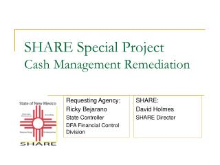 SHARE Special Project Cash Management Remediation