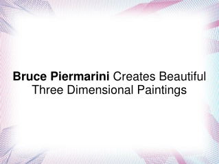 Bruce Piermarini Creates Beautiful 3-D Paintings