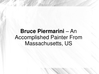 Bruce Piermarini –  Accomplished Painter From Massachusetts