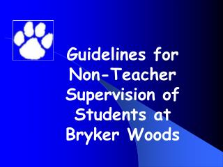 Guidelines for Non-Teacher Supervision of Students at   Bryker Woods