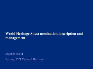 World Heritage Sites: nomination, inscription and management