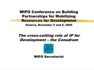 WIPO Conference on Building Partnerships for Mobilizing Resources for Development Geneva, November 5 and 6, 2009