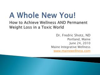 A Whole New You! How to Achieve Wellness AND Permanent Weight Loss in a Toxic World