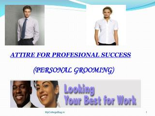 ATTIRE FOR PROFESIONAL SUCCESS ( PERSONAL GROOMING)