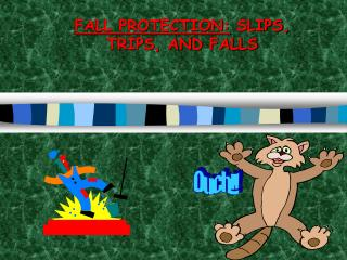 FALL PROTECTION:  SLIPS, TRIPS, AND FALLS