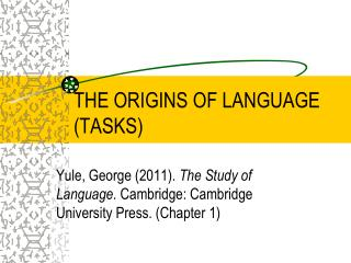 THE ORIGINS OF LANGUAGE (TASKS)