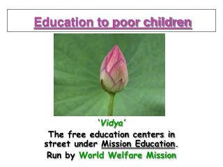 Vidya  The free education centers in street under Mission Education. Run by World Welfare Mission