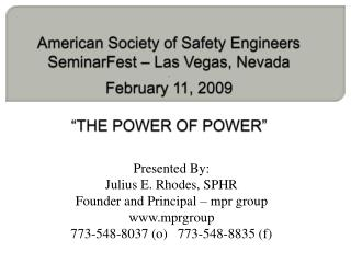 "American Society of Safety Engineers SeminarFest  – Las Vegas, Nevada . February 11, 2009 ""THE POWER OF POWER"""