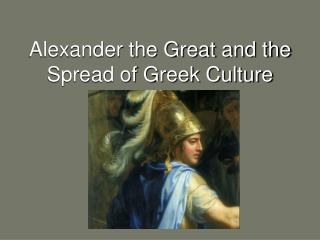 Alexander the Great and the Spread of Greek Culture