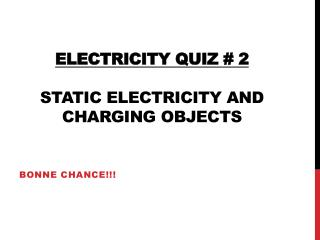 ELECTRICITY QUIZ # 2 Static Electricity and Charging objects