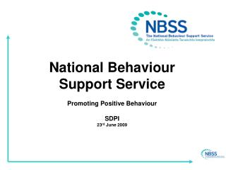 National Behaviour Support Service Promoting Positive Behaviour  SDPI 23 rd  June 2009