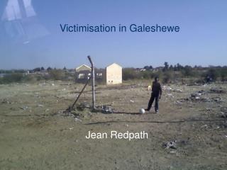 Victimisation in Galeshewe