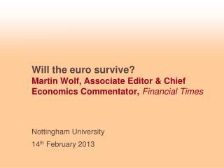 Will the euro survive? Martin Wolf, Associate Editor & Chief Economics Commentator, Financial Times
