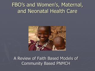 FBO s and Women s, Maternal, and Neonatal Health Care